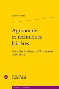 Fabien Knittel - Agronomie et techniques laitières - Le cas des fruitières de l'arc jurassien (1790-1914).