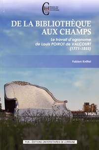 Fabien Knittel - De la bibliothèque aux champs - Le travail d'agronome de Louis Poirot de Valcourt (1771-1855).