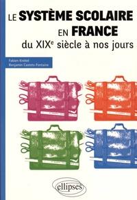 Fabien Knittel et Benjamin Castets-Fontaine - Le système scolaire en France du XIXe siècle à nos jours.