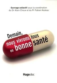 Fabien Koskas et Alain Choux - Demain, nous vivrons tous en bonne santé.