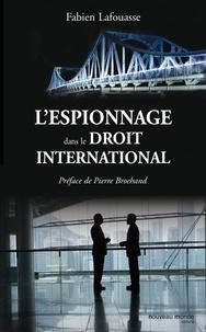Fabien Lafouasse - L'espionnage dans le droit international.