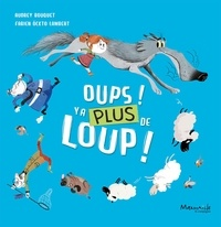 Fabien Lambert et Audrey Bouquet - Oups ! y'a plus de loup !.