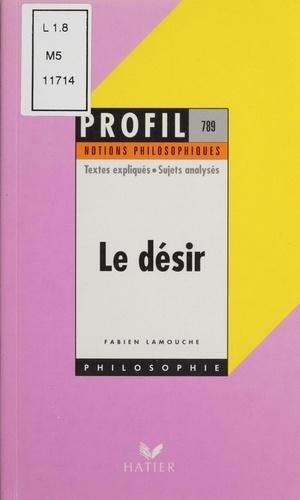 Le désir. Textes expliqués, sujets analysés...