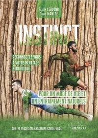 Fabien Leblond et David Manise - Instincts. Reconnectez-vous à votre héritage biologique - Pour un mode de vie et un entraînement naturels. Sur les traces des chasseurs-cueilleurs....
