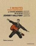 Fabien Lecoeuvre - 3 minutes pour comprendre 50 grands moments de la vie de Johnny Hallyday - L'enfant de la balle, l'idole des jeunes, les années rock'n'roll, la légende en marche....