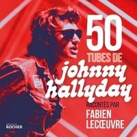 Fabien Lecoeuvre - 50 tubes de Johnny Hallyday.