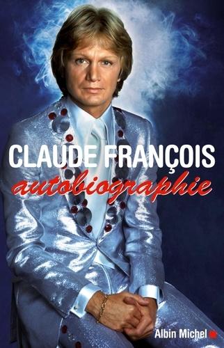 Fabien Lecoeuvre - Claude François, autobiographie.