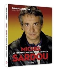 Fabien Lecoeuvre - La véritable histoire des chansons de Michel Sardou.
