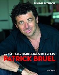 Fabien Lecoeuvre - La véritable histoire des chansons de Patrick Bruel.