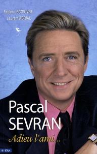 Fabien Lecoeuvre et Laurent Abrial - Pascal Sevran - Adieu l'ami....