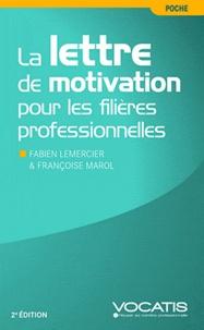 Fabien Lemercier et Françoise Marol - La lettre de motivation pour les filières professionnelles.