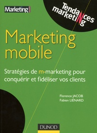 Fabien Liénard et Florence Jacob - Marketing mobile - Stratégies de m-marketing pour conquérir et fidéliser vos clients.