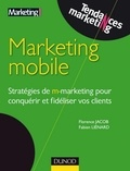 Fabien Liénard et Florence Jacob - Marketing mobile - Stratégies de m-marketing pour conquérir et fidéliser vos clients.