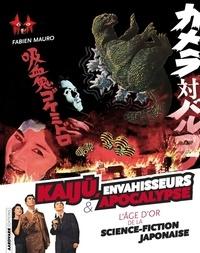 Fabien Mauro et Mathieu Col - Kaiju, Envahisseurs & Apocalypse - L'âge d'or de la science-fiction japonaise.