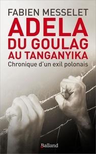 Télécharger ebook gratuitement pour téléphone mobile Adela, du goulag au Tanganyika  - Chronique d'un exil polonais