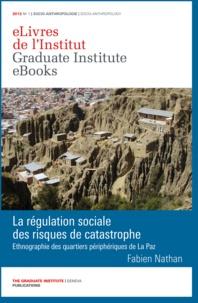 Fabien Nathan - La régulation sociale des risques de catastrophe - Ethnographie des quartiers périphériques de La Paz.