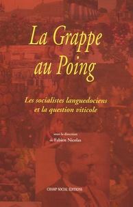 Fabien Nicolas et Olivier Dedieu - La Grappe au Poing - Les socialistes languedociens et la question viticole.