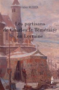Fabien Niezgoda - Les partisans de Charles le Téméraire en Lorraine.