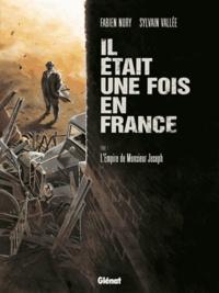 Fabien Nury et Sylvain Vallée - Il était une fois en France Tome 1 : L'Empire de Monsieur Joseph.
