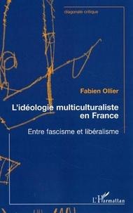 Fabien Ollier - Idéologie multiculturaliste en France - Entre fascisme et libéralisme.