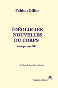Fabien Ollier - Idéologies nouvelles du corps - Le corps mystifié.