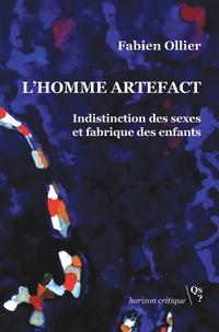 Fabien Ollier - L'Homme artefact - Indistinction des sexes et fabrique des enfants.
