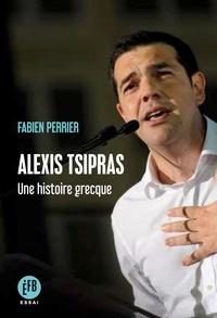 Fabien Perrier - Alexis Tsipras - Une histoire grecque.