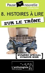 Fabien Pesty et Max Obione - Histoires à lire sur le trône - 10 nouvelles, 10 auteurs - Pause-nouvelle t8.