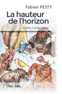 Fabien Pesty - La hauteur de l'horizon : histoires à coucher debout.