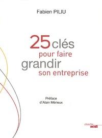 Fabien Piliu - 25 clés pour faire grandir son entreprise.