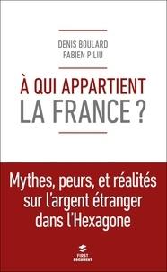 Fabien Piliu et Denis Boulard - A qui appartient la France ?.