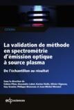 Fabien Pilon et Alexandra Labet - La validation de méthode en spectrométrie d'émission optique à source plasma.