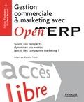 Fabien Pinckaers et Els Van Vossel - Gestion commerciale et marketing avec Open ERP - Suivez vos prospects, dynamisez vos ventes, lancez des campagnes marketing !.