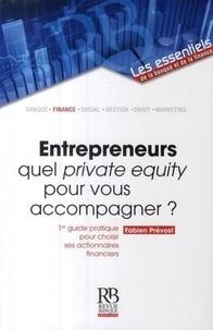 Fabien Prévost - Entrepreneurs : quel private equity pour vous accompagner ? - 1er guide pratique pour choisir ses actionnaires financiers.