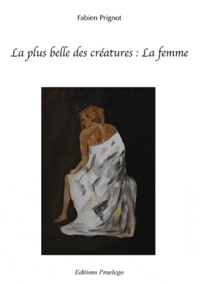 Fabien Prignot - La plus belle des créatures : la femme.