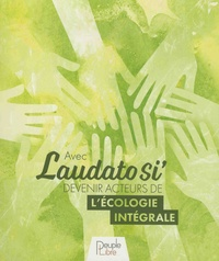 Fabien Revol - Avec Laudato Si', devenir acteur de l'écologie intégrale.
