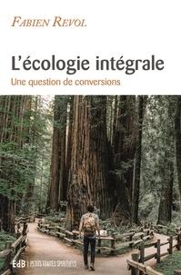 Fabien Revol - L'écologie intégrale - Une question de conversions.