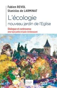 Fabien Revol et Stanislas de Larminat - L'écologie, nouveau jardin de l'Eglise - Dialogue et controverse pour que justice et paix s'embrassent.