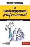 Fabien Rodhain et Laurence Margarita - Le codéveloppement professionnel - Guide du facilitateur.