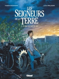 Fabien Rodhain et Luca Malisan - Les seigneurs de la terre Tome 2 : To bio or not to bio.