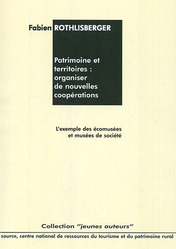 Fabien Rothlisberger - Patrimoine et territoires : organiser de nouvelles coopérations. - L'exemple des écomusées et musées de société.
