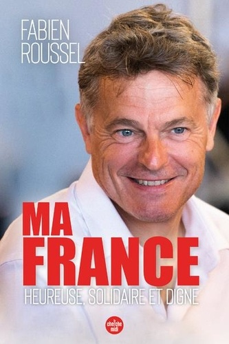 Ma France - Heureuse, solidaire et digne de Fabien Roussel - Grand Format -  Livre - Decitre