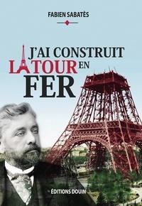 Fabien Sabatès - J'ai construit la tour en fer.