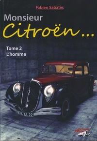 Fabien Sabatès - Monsieur Citroën... - Tome 2, L'homme.
