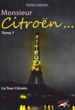 Fabien Sabatès - Monsieur Citroën... - Tome 7, La tour Citroën.