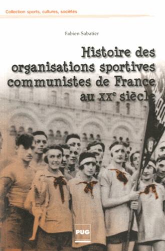 Fabien Sabatier - Histoire des organisations sportives communistes de France au XXe siècle - Combats pour l'émancipation, soviétisme et cultures militantes.