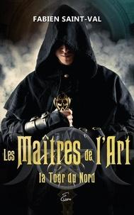 Fabien Saint-Val - Les Maîtres de l'Art  : Les Maîtres de l'Art - La Tour du Nord.