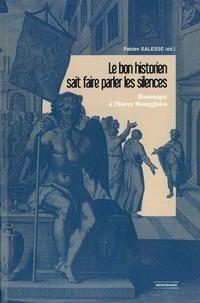 Fabien Salesse - Le bon historien sait faire parler les silences - Hommages à Thierry Wanegffelen.
