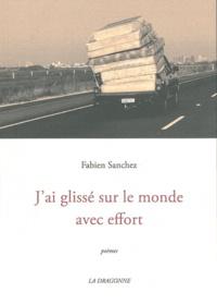 Fabien Sanchez - J'ai glissé sur le monde avec effort.