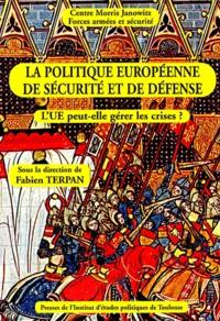 Fabien Terpan et  Collectif - La politique européenne de sécurité et de défense - L'UE peut-elle gérer les crises ?.